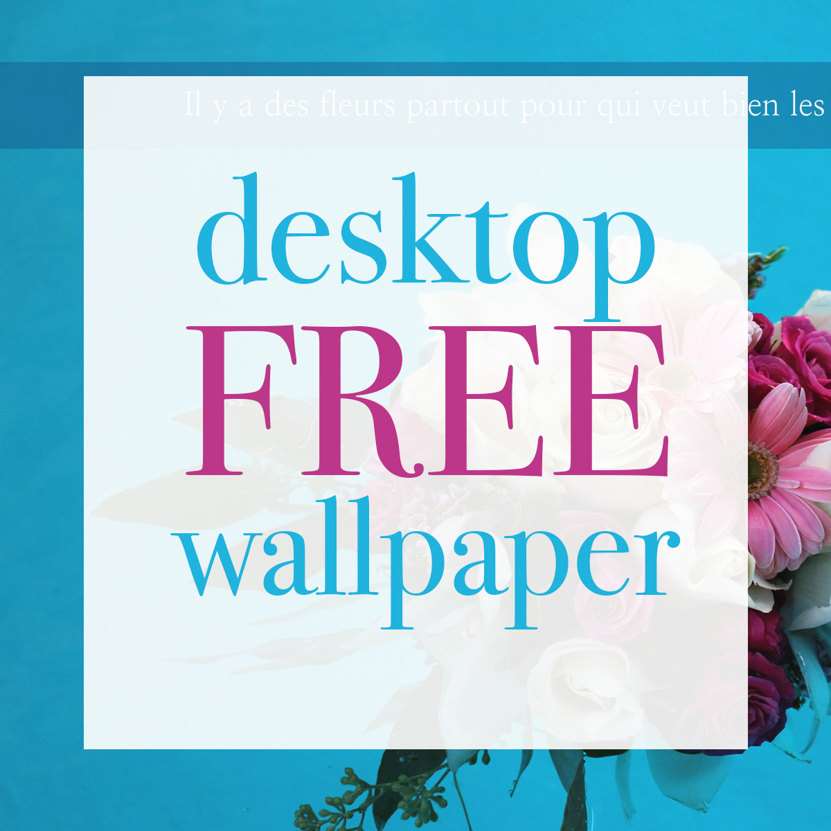 Free downloadable desktop wallpaper with flower theme and quote